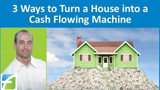 Download 3 Ways to Turn a House into a Cash Flowing Machine Video