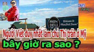 Download Người Việt duy nhất làm chủ Thị trấn ở Mỹ bây giờ ra sao ? - Donate Sharing Video