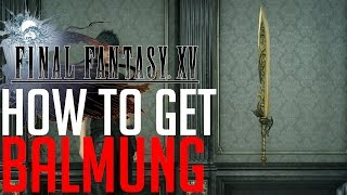 Download Final Fantasy XV HOW TO GET THE STRONGEST SWORD BALMUNG Video