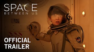 Download The Space Between Us | Official Trailer | Own it Now on Digital HD, Blu-ray™ & DVD Video