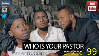 Download WHO IS YOUR PASTOR (Mark Angel Comedy) (Episode 99) Video