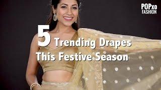 Download 5 Trending Drapes This Festive Season - POPxo Fashion Video