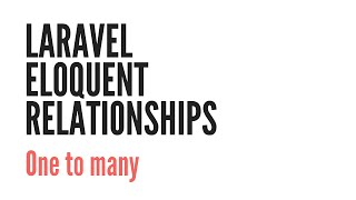 Download Laravel Eloquent Relationships: One To Many (1/6) Video