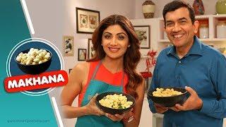 Download Makhana Mazaa | Shilpa Shetty Kundra | Sanjeev Kapoor | Healthy Recipes | The Art Of Loving Food Video