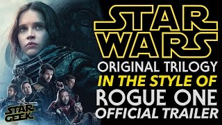 Download ORIGINAL STAR WARS TRILOGY in the Style of Rogue One OFFICIAL FAN TRAILER - Star Geek Video