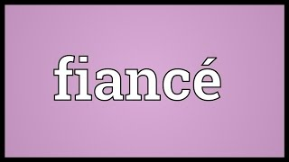 Download Fiancé Meaning Video