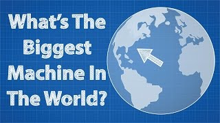 Download What's The Biggest Machine In The World? Video