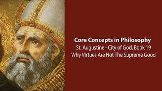 Download Augustine, City of God bk 19 | Why Virtues are Not The Supreme Good | Philosophy Core Concepts Video