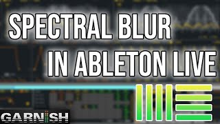 Download Spectral Blur in Ableton Live | Garnish Music Production School Video