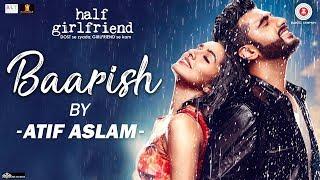 Download Baarish by Atif Aslam | Half Girlfriend | Arjun Kapoor & Shraddha Kapoor | Tanishk Bagchi Video