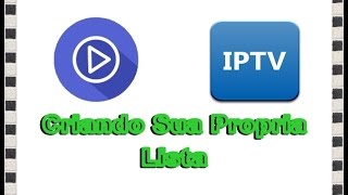 Download Como Criar Sua Propria Lista para IPTV e PlaylisTV Video