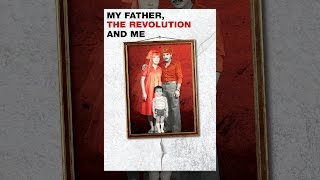 Download My Father the Revolution and Me Video