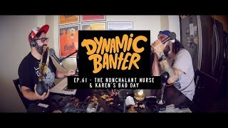 Download Dynamic Banter Ep. 61 - The Nonchalant Nurse & Karen's Bad Day Video