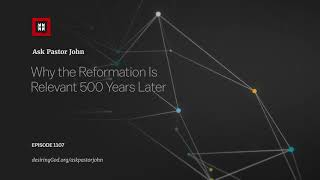 Download Why the Reformation Remains Relevant After 500 Years // Ask Pastor John Video