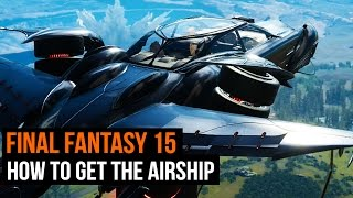 Download Final Fantasy 15 - How to get the airship (and reach the secret dungeon) Video