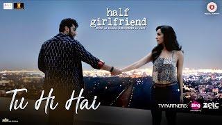 Download Tu Hi Hai   Half Girlfriend   Arjun Kapoor & Shraddha Kapoor   Rahul Mishra Video
