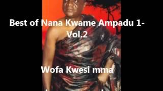 Download Best of Nana Kwame Ampadu 1 Vol 2 Wofa Kwesi mma Video
