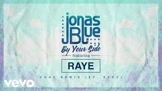 Download Jonas Blue - By Your Side (Zdot Remix) ft. RAYE, Eyez Video