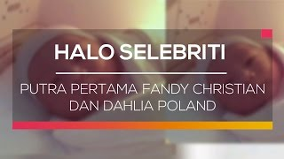 Download Putra Pertama Fandy Christian dan Dahlia Poland - Halo Selebriti Video