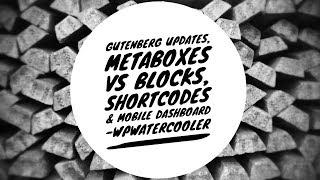 Download EP268 - Gutenberg Updates, Metaboxes vs Blocks, Shortcodes & Mobile Dashboard - WPwatercooler Video