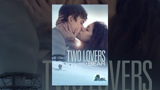 Download Two Lovers and a Bear Video