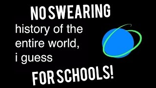 Download history of the entire world, i guess but its clean (No swearing, for schools and teachers! ) Video