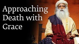 Download Approaching Death with Grace - Sadhguru Video