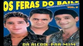 Download Os Feras Do Baile - CD VOL. 05 - Dá Álcool Pra Mim Video