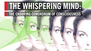 Download The Whispering Mind: The Enduring Conundrum of Consciousness Video