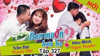 Download BẠN MUỐN HẸN HÒ | Tập 327 UNCUT | Trần Đại - Thanh Vân | Hữu Minh - Ngọc Huyền | 121117 💖 Video