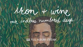 Download Iron & Wine - Our Endless Numbered Days [FULL ALBUM STREAM] Video