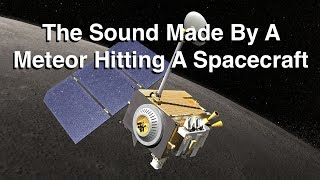 Download What Does A Meteorite Hitting A Spacecraft Sound Like? Video