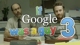 Download If Google Was A Guy (Part 3) Video