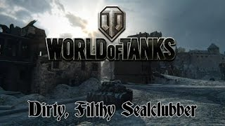 Download World of Tanks - Dirty, Filthy Sealclubber Video