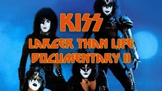 Download KISS - LARGER THAN LIFE II (Unofficial Documentary) Video