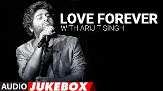 Download Love Forever With Arijit Singh | Audio Jukebox | Love Songs 2017 | Hindi Bollywood Song Video