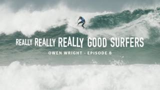 Download Really, Really, Really Good Surfers | Ep. 8 - Owen Wright | Rip Curl Video