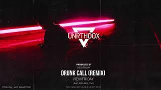 Download NEXXFRIDAY - Drunk Call (Remix) (ft. John Roa & Yuri) Video