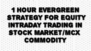 Download 1HOUR Evergreen strategy for equity intraday trading in stock market/mcx commodity Video