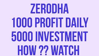 Download Zerodha Earn minimum 1000 daily by investing 5000 in Intraday trading 100 % works Video