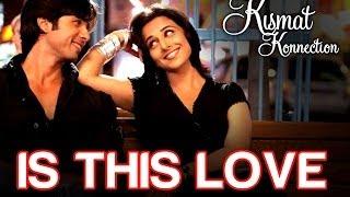 Download Is this Love - Kismat Konnection | Shahid Kapoor & Vidya Balan | Mohit Chauhan & Shreya Ghoshal Video