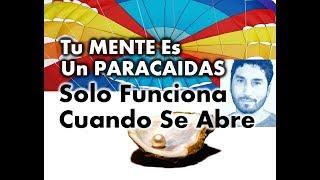 Download TU MENTE ES UN PARACAIDAS, SOLO FUNCIONA CUANDO SE ABRE Video