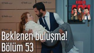 Download Kiralık Aşk 53. Bölüm - Beklenen Buluşma! Video