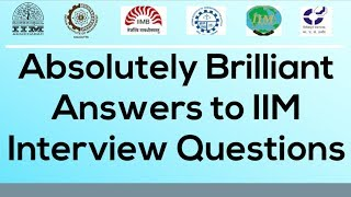 Download Absolutely brilliant Answers to IIM (CAT/MBA) Interview Questions    Out of Box / IQ Video