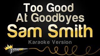 Download Sam Smith - Too Good At Goodbyes (Karaoke Version) Video