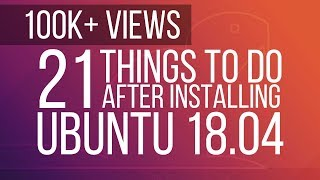 Download 21 Things to do After Installing Ubuntu 18.04 [Must for beginners] Video