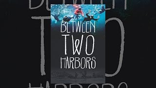 Download Between Two Harbors Video