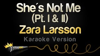 Download Zara Larsson - She's Not Me (Pt. 1 and 2) (Karaoke Version) Video