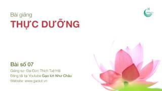 Download Bài giảng Thực dưỡng số 07 - Thầy Tuệ Hải giảng Video