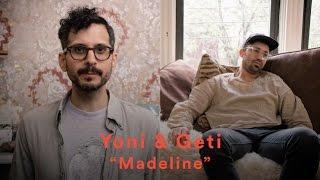 Download Yoni & Geti - ″Madeline″ Video